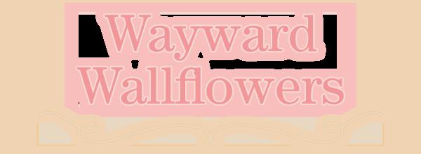 Wayward Wallflowers